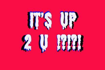its-up-2-u...